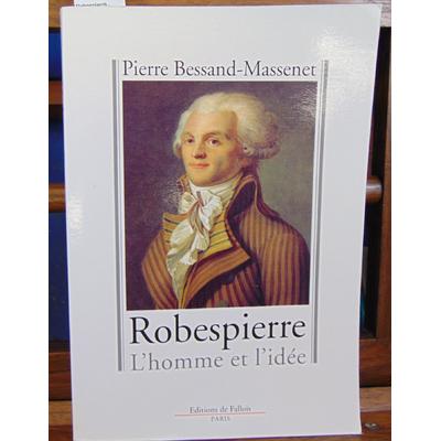 Bessand-Massenet Pierre : Robespierre . L'homme et l'idée...