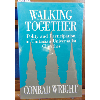 Wright Conrad : Walking together : Polity and Participation in Unitarian Universalist Churches (Anglais)...