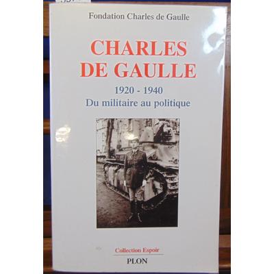 Fondation  : Charles De Gaulle 1920 - 1940 Du militaire au politique...