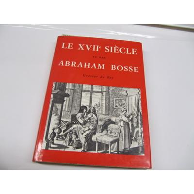 Villia N : LE XVIIe SIÈCLE VU PAR ABRAHAM BOSSE, GRAVEUR DU ROY...