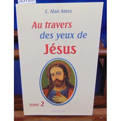 Ames C. Alan : Au travers des yeux de Jésus tome 2...