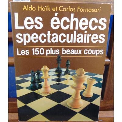 Haik  : Les Echecs spectaculaires : 150 Chefs-d'oeuvre de l'histoire des échecs, parties, études, problèmes...