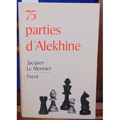 Monnier Jacques Le : 75 parties d'Alekhine...