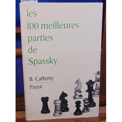 Cafferty B : Les 100 meilleures parties de Spassky...