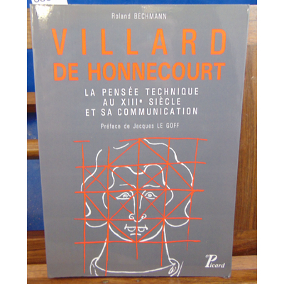 Bechmann Roland : Villard de Honnecourt : La Pensée technique au XIIIe siècle et sa communication...