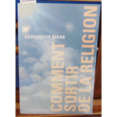 BIDAR Abdennour : Comment sortir de la religion...