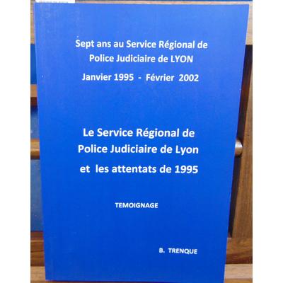 Trenque B : Sept ans au service régional de police judiciare de Lyon...