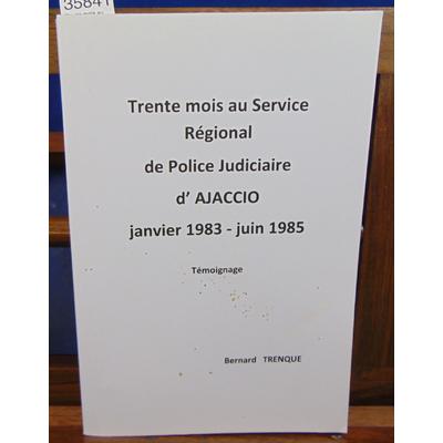 Trenque Bernard : Trente mois au Service Régional de Police judiciaire D'Ajaccio. 1983 - 1985...