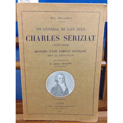 Ballaguy Paul : Un général de l'an deux. Charles Seriziat (1756-1802). Histoire d'une famille lyonnaise sous l
