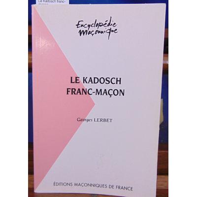 Lerbet Georges : Le Kadosch franc-maçon...