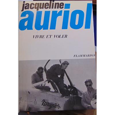 Auriol Jacqueline : Vivre et voler...