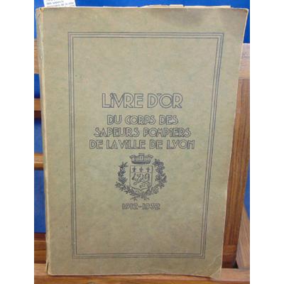 : Livre d'or du corps des sapeurs pompiers de la ville de Lyon 1912 - 1932...