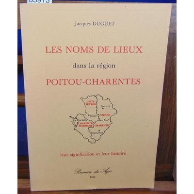 Duguet Jacques : Les noms de lieux dans la région Poitou-Charentes...
