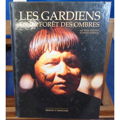 Dequidt Paul : Les Gardiens de la forêt des ombres : Indiens d'Amazonie...