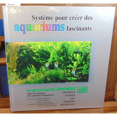 : Le grand guide Dennerle : Système pour créer des aquariums fascinants...