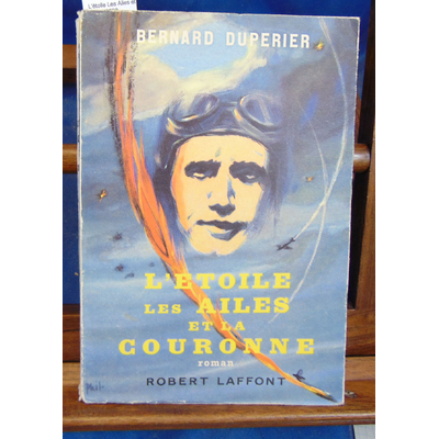 Duperier Bernard : L'étoile Les Ailes et la couronne...
