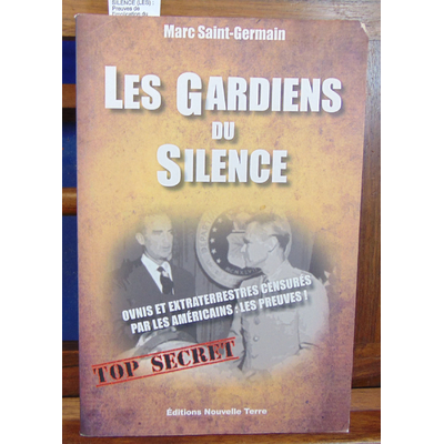 SAINT-GERMAIN Marc : GARDIENS DU SILENCE (LES) : Preuves de l'implication du gouvernement américain dans la ce