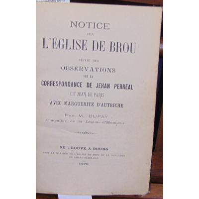 Dufay  : Notice sur l'église de Brou suivie des observations de la correspondance de Jehan Perreal...