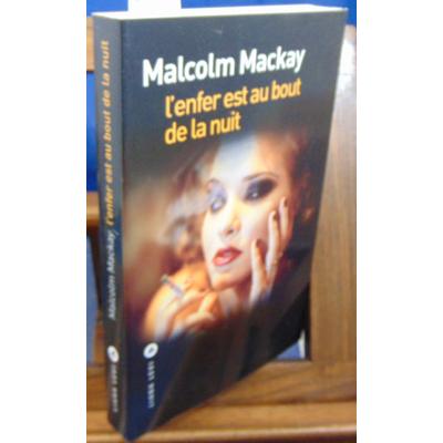 Mackay Malcolm : L'enfer est au bout de la nuit...
