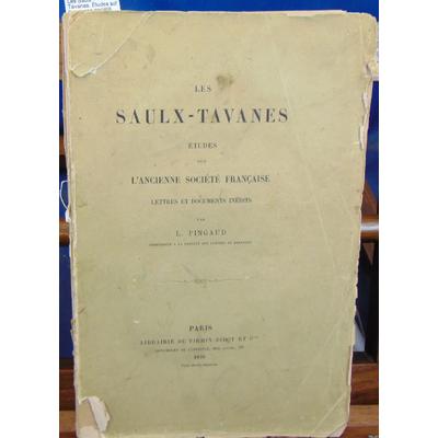 Pingaud  : Les Saulx - Tavanes. Etudes sur l'ancienne société Française...