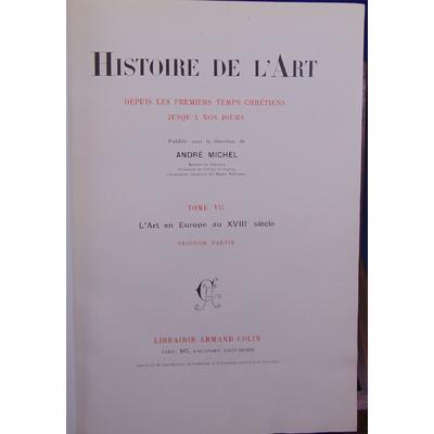 Michel  : Histoire de l'art. Tome VII  : L'art en Europe au XVIIIe . 2 eme partie...