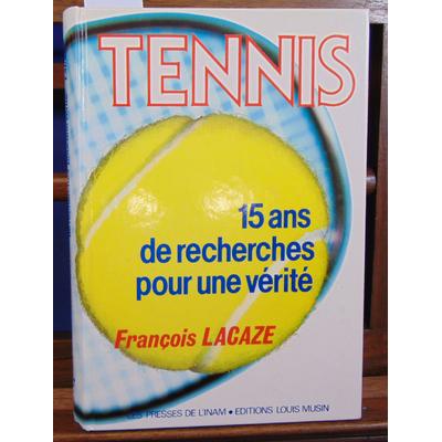 Lacaze François : Tennis 15 ans de recherche pour une vérité...