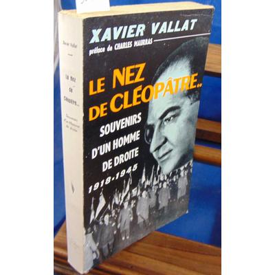 Vallat Xavier : Le Nez de Cléopatre, souvenirs d'un homme de droite, 1918-1945...