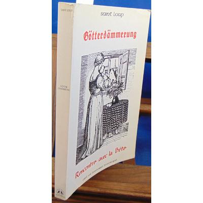 Saint-Loup  : Götterdämmerung ou Rencontre avec la Bête : Témoignage 1944-1945 (Mémoire et réflexion)...