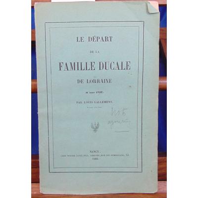 Lallement  : Le départ de la famille Ducale de Lorraine (6 mars 1637 )...