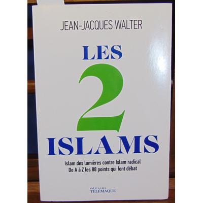 Walter  : Les 2 Islams : Islam des Lumières contre Islam radical : de A à Z, les 88 points qui font débat avec