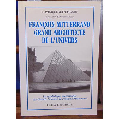 Setzepfandt Dominique : François Mitterrand grand architecte...