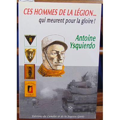 Ysquierdo Antoine : Ces hommes de la Légion. qui meurent pour la gloire !...