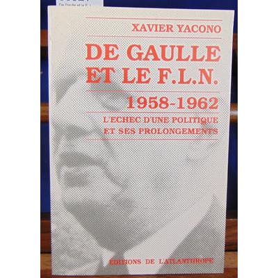 Yacono Xavier : De Gaulle et le F. L . N. (1958-1962) : l'échec d'une politique et ses prolongements...