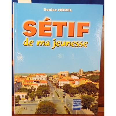 Morel Denise : Sétif de ma jeunesse...