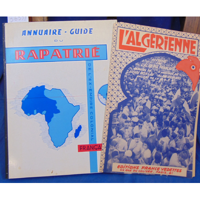 : Annuaire guide du rapatrié de l'ex-empire colonial Français...