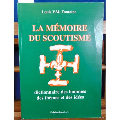 Fontaine  : La mémoire du scoutisme . Dictionnaire des hommes , des thèmes et des idées...