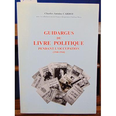 Cardot  : Guidargus du livre politique pendant l'occupation 1940-1944...