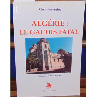 Agius Christian : Algérie: le gachis fatale...