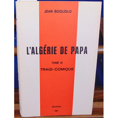 Bogliolo Jean : L'Algérie de Papa. Tome XI...
