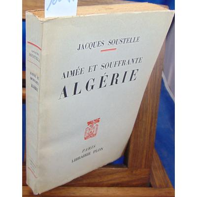 Soustelle Jacques : Aimeé et souffrante Algérie...