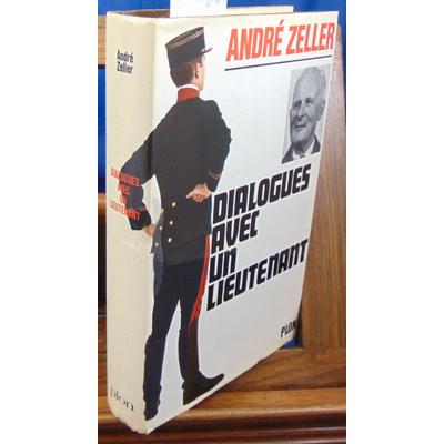 Zeller André : Dialogues avec un Lieutenant...