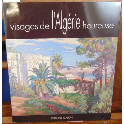 : Visages de l'Algerie heureuse: Exposition...