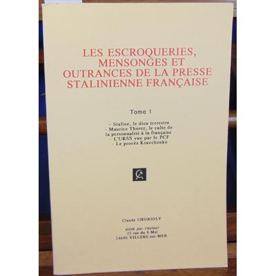 Coeurjoly  : Les Escroqueries, Mensonges et Outrances de la Presse Stalinienne Française, Tome 1...