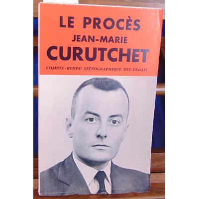 : Le proces de Jean-Marie Curutchet. compte-rendu sténographique des débats, réquisitoire et plaidoiries...