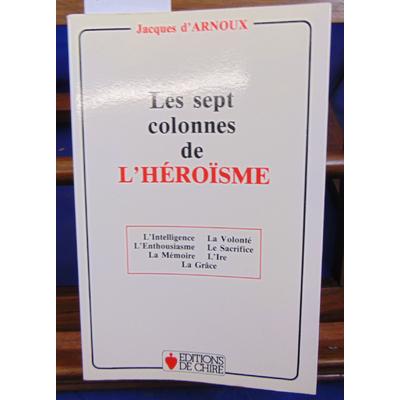 Arnoux Jacques d : Les sept colonnes de l'héroisme...