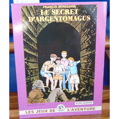 Bergeron Francis : Le secret d'Argentomagus - Le clan des Bordesoule T2...