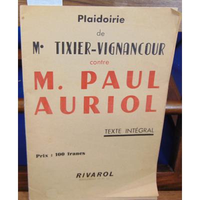: Plaidoirie de Me Tixier-Vignacourt contre M. Paul Auriol...