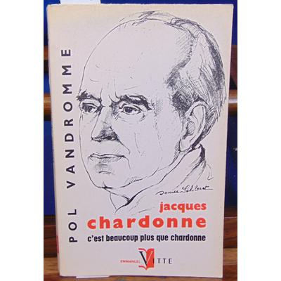 Bergeron Pol : Jacques chardonne, c'est beaucoup plus que Chardonne : . Avec un texte inédit de Jacques Chardo