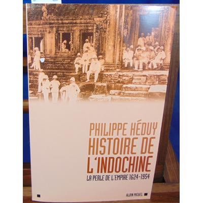 Heduy Philippe : Histoire de l'Indochine. La perle de l'Empire (1624-1954 )...
