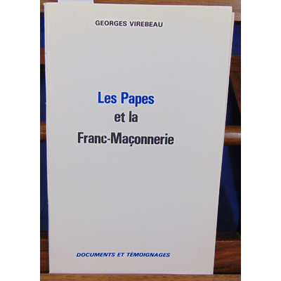 Virebeau Georges : Les papes et la Franc-Maconnerie...